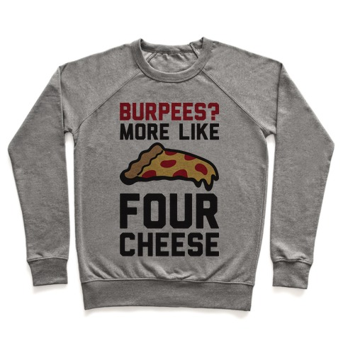 Burpees? More Like Four Cheese Pullover