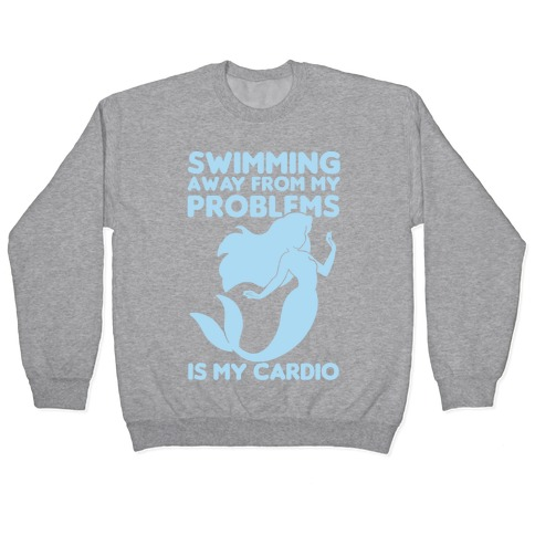 Swimming Away From My Problems Is My Cardio Pullover