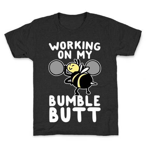 Working on My Bumble Butt Kids T-Shirt