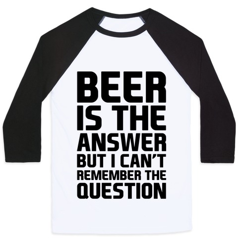 Beer Is The Answer Baseball Tee