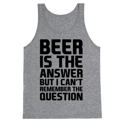 Beer Is The Answer Tank Top