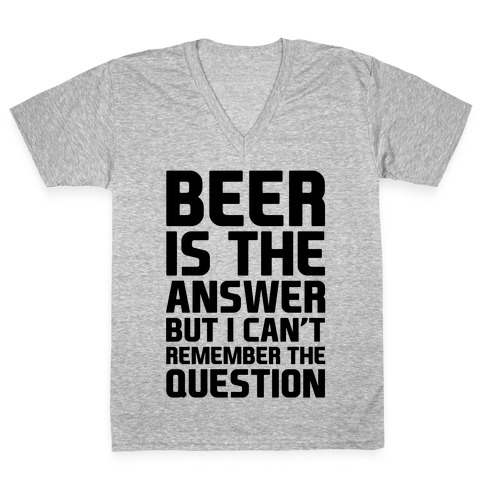 Beer Is The Answer V-Neck Tee Shirt