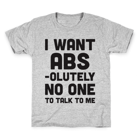 I Want Abs-olutely No One To Talk To Me Kids T-Shirt