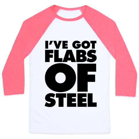 I've Got Flabs Of Steel Baseball Tee