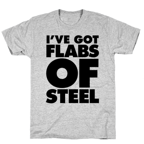 I've Got Flabs Of Steel Mens/Unisex T-Shirt