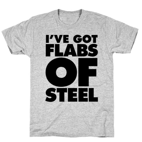 I've Got Flabs Of Steel T-Shirt