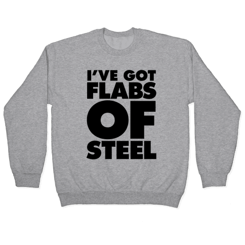 I've Got Flabs Of Steel Pullover