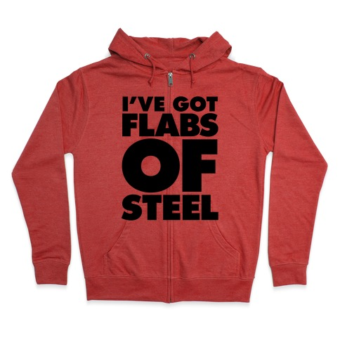 I've Got Flabs Of Steel Zip Hoodie