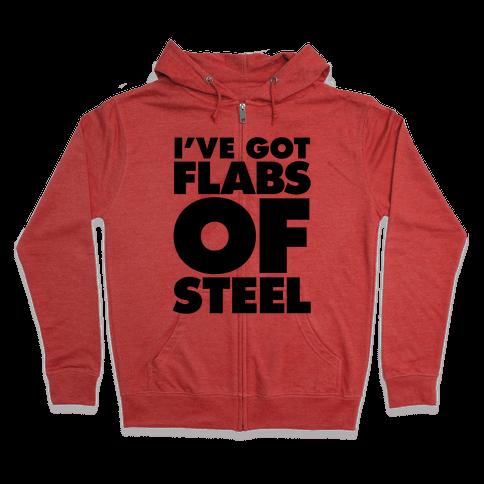 I've Got Flabs Of Steel Zip Hoodie