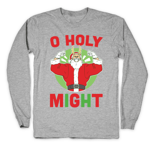 O Holy Might - All Might Long Sleeve T-Shirt