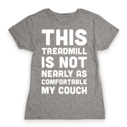 This Treadmill Is Not Nearly As Comfortable As My Couch Womens T-Shirt