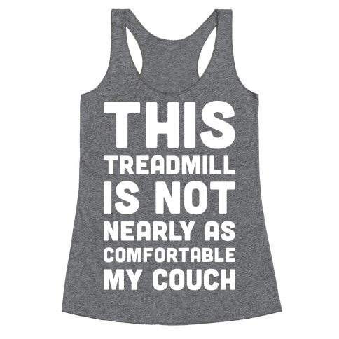 This Treadmill Is Not Nearly As Comfortable As My Couch Racerback Tank Top