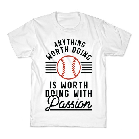 Anything Worth Doing is Worth Doing With PassionBaseball Kids T-Shirt