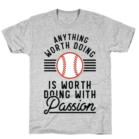 Anything Worth Doing is Worth Doing With PassionBaseball T-Shirt
