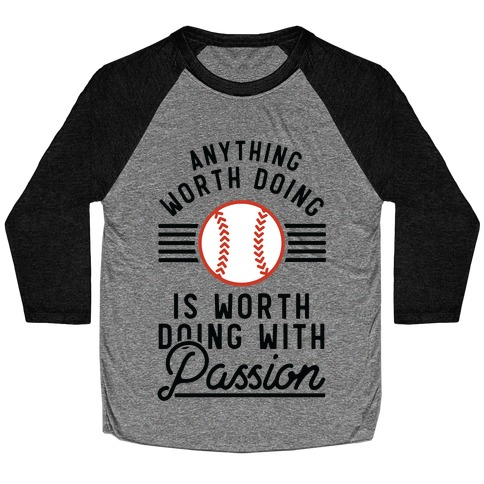 Anything Worth Doing is Worth Doing With PassionBaseball Baseball Tee