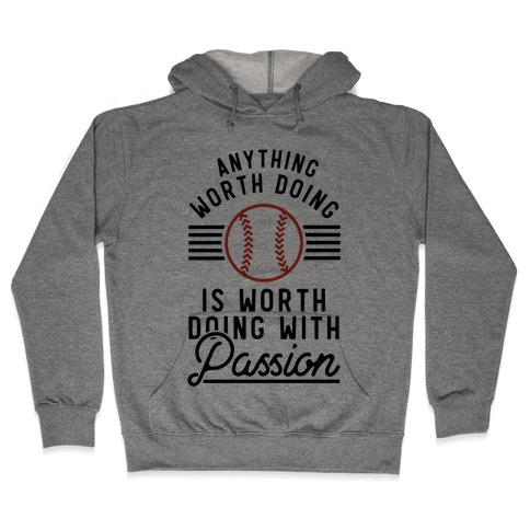 Anything Worth Doing is Worth Doing With PassionBaseball Hooded Sweatshirt