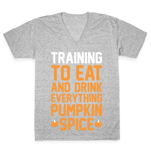 Training To Eat And Drink Everything Pumpkin Spice V-Neck Tee Shirt