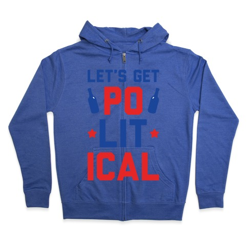 Let's Get PoLITical Zip Hoodie