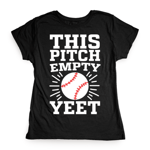 This Pitch Empty, YEET - baseball Womens T-Shirt