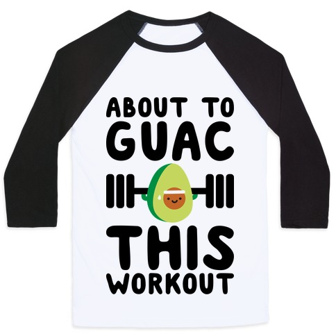 About To Guac This Workout Baseball Tee