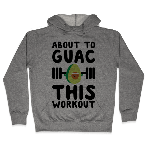About To Guac This Workout Hooded Sweatshirt