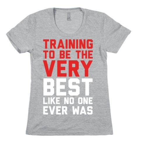 Training To Be The Very Best Womens T-Shirt