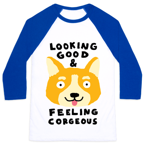 Looking Good And Feeling Corgeous Baseball Tee