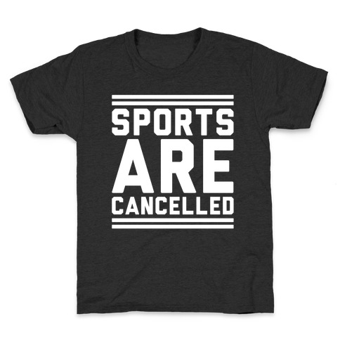 Sports Are Cancelled White Print Kids T-Shirt