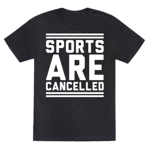 Sports Are Cancelled White Print T-Shirt