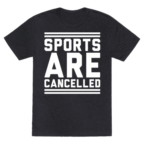 Sports Are Cancelled White Print Mens/Unisex T-Shirt