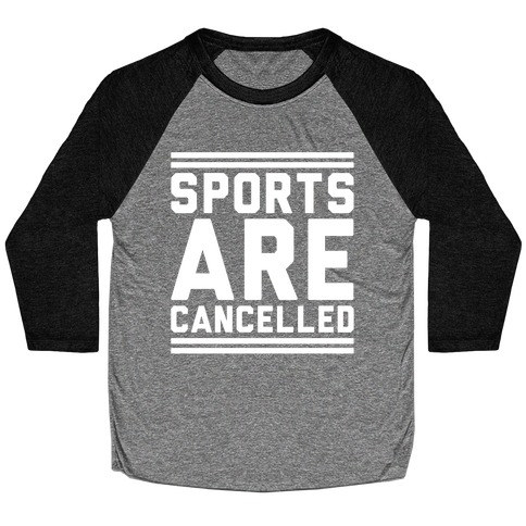 Sports Are Cancelled White Print Baseball Tee