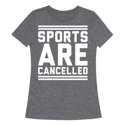 Sports Are Cancelled White Print Womens T-Shirt