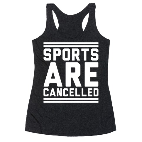 Sports Are Cancelled White Print Racerback Tank Top