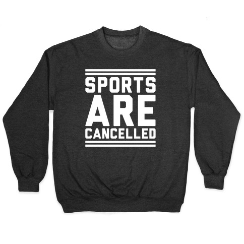 Sports Are Cancelled White Print Pullover