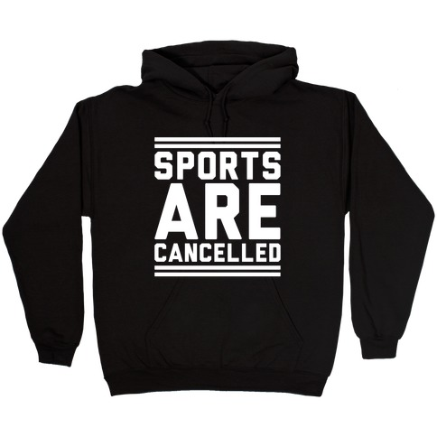 Sports Are Cancelled White Print Hooded Sweatshirt