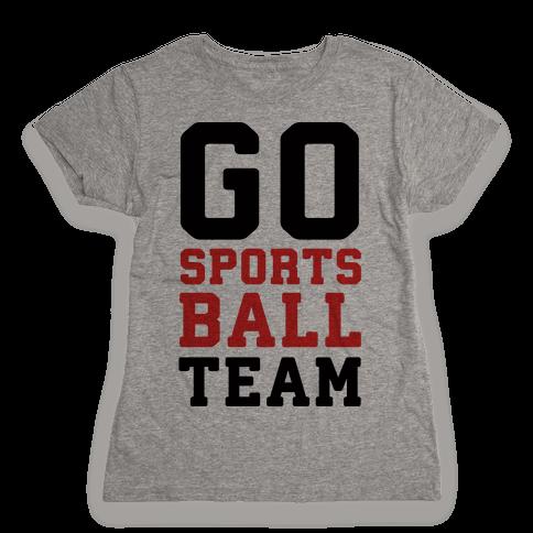 Go Sports Ball Team Womens T-Shirt