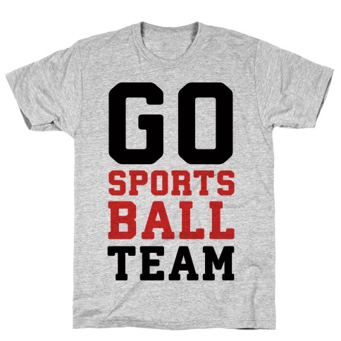 Go Sports Ball Team Mens/Unisex T-Shirt