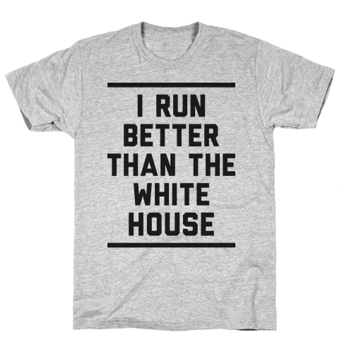 I Run Better Than The White House Mens/Unisex T-Shirt