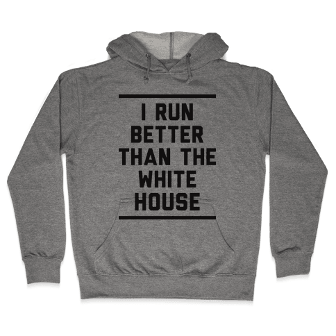 I Run Better Than The White House Hooded Sweatshirt