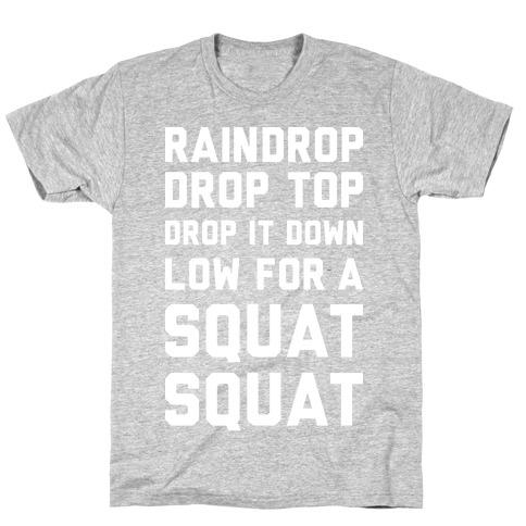 Raindrop Drop Top Drop It Down Low For A Squat Squat T-Shirt