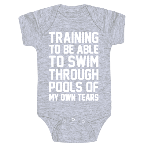 Training To Be Able To Swim Through Pools Of My Own Tears Baby Onesy