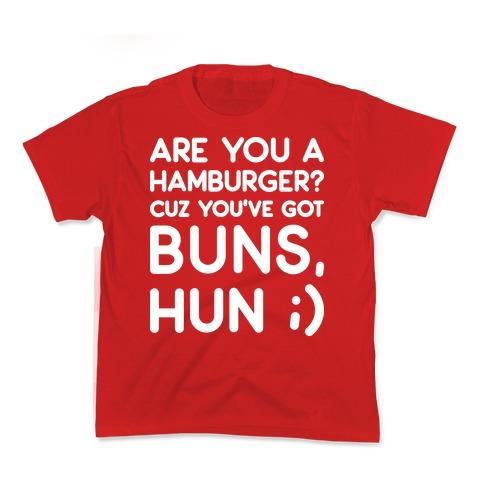 Are You A Hamburger? Cuz You've Got Buns, Hun Kids T-Shirt