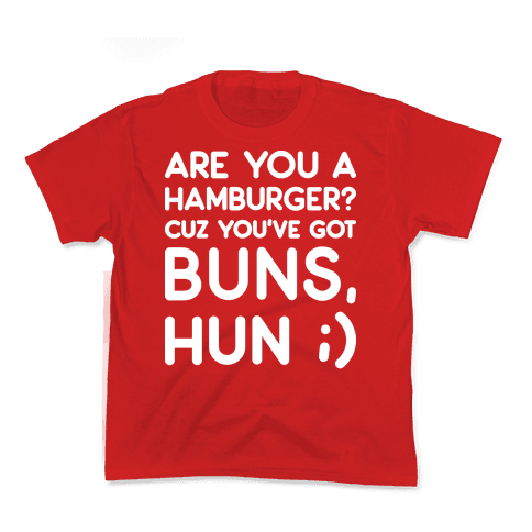 Are You A Hamburger? Cuz You've Got Buns, Hun Kids T-Shirt