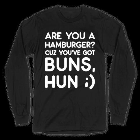 Are You A Hamburger? Cuz You've Got Buns, Hun Long Sleeve T-Shirt