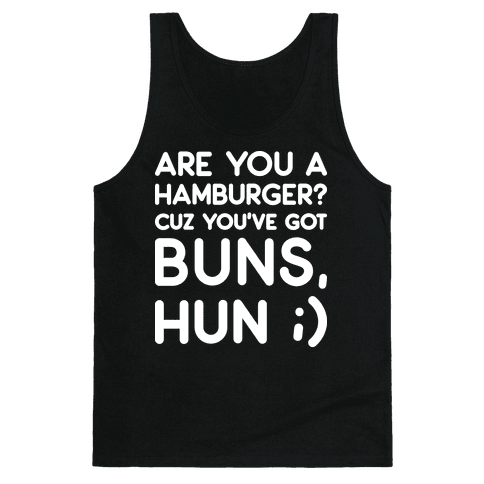 Are You A Hamburger? Cuz You've Got Buns, Hun Tank Top
