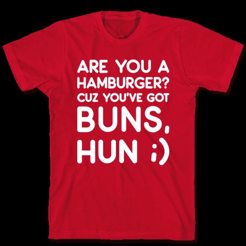 Are You A Hamburger? Cuz You've Got Buns, Hun Mens/Unisex T-Shirt