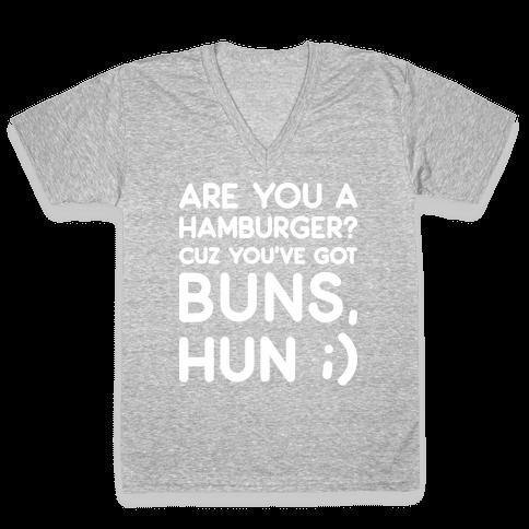 Are You A Hamburger? Cuz You've Got Buns, Hun V-Neck Tee Shirt