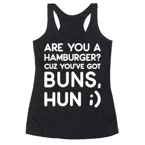 Are You A Hamburger? Cuz You've Got Buns, Hun Racerback Tank Top