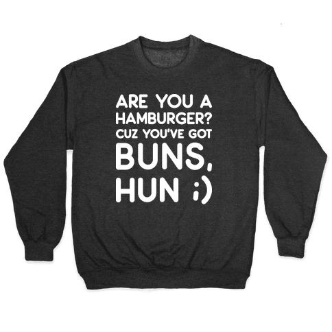 Are You A Hamburger? Cuz You've Got Buns, Hun Pullover