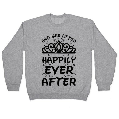 And She Lifted Happily Ever After Pullover